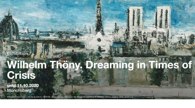 "New Exhibitions: ""Wilhelm Thöny – Dreaming In Times Of Crisis"" (Salzburg, AT)"
