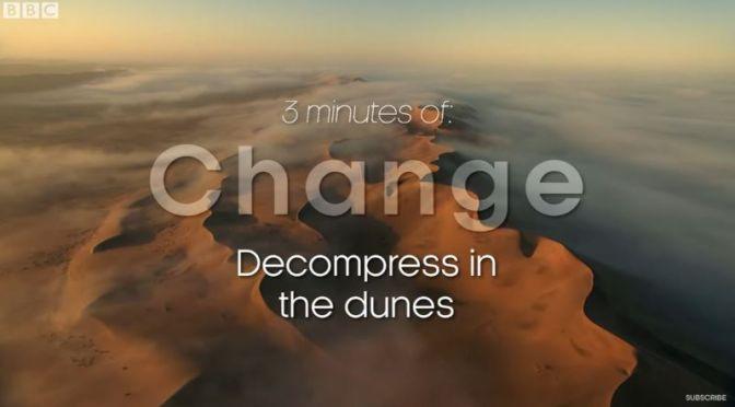 "New Landscape Videos: ""Decompress In Desert Dunes"" (BBC Earth)"