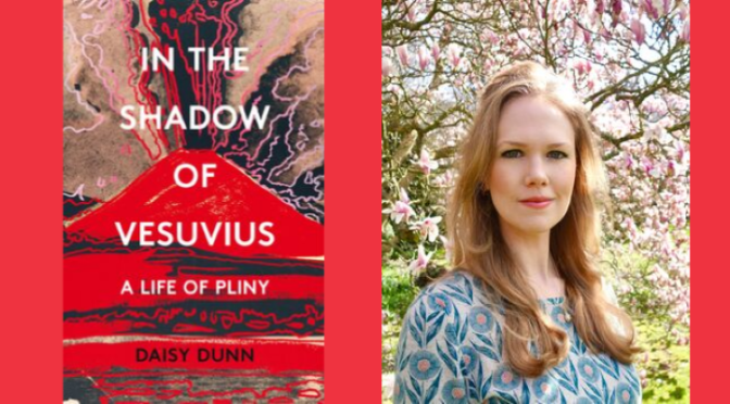 "Interview: English Author Daisy Dunn – ""Legacies Of Pliny The Elder, Younger"""