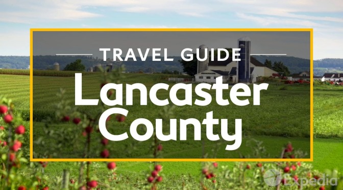 "New Travel Guide Videos: ""Lancaster County – Pennsylvania"" (Expedia)"