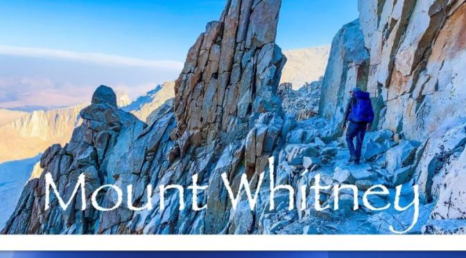 New Travel Video: 'Mount Whitney – Backpacking Highest Peak In Lower 48'