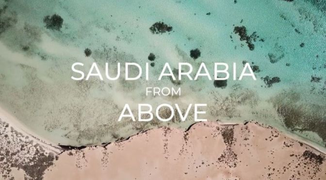 "New Aerial Travel Videos: ""Saudi Arabia From Above"""