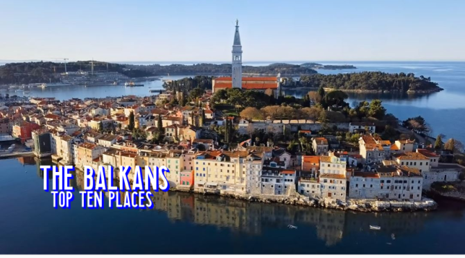 Travel Videos: 'Top Ten Places In The Balkans'