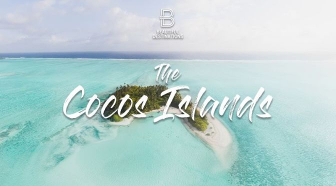 Top New Travel Videos: 'The Cocos (Keeling) Islands' Of Australia