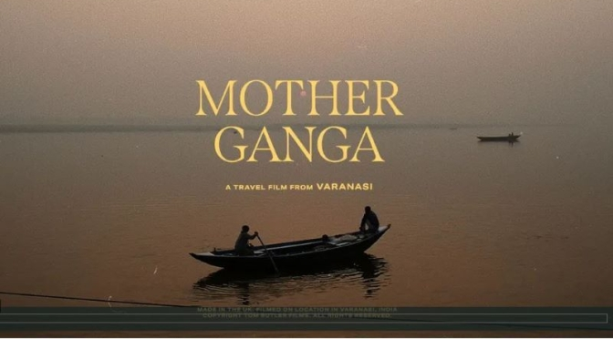 Travel & Culture Video: 'Mother Ganga' – Ganges River, Varanasi, India (2020)