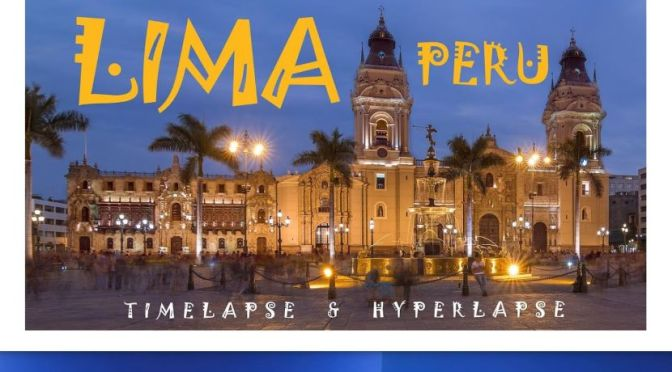 New Travel Videos: 'Peru Timelapse & Hyperlapse'