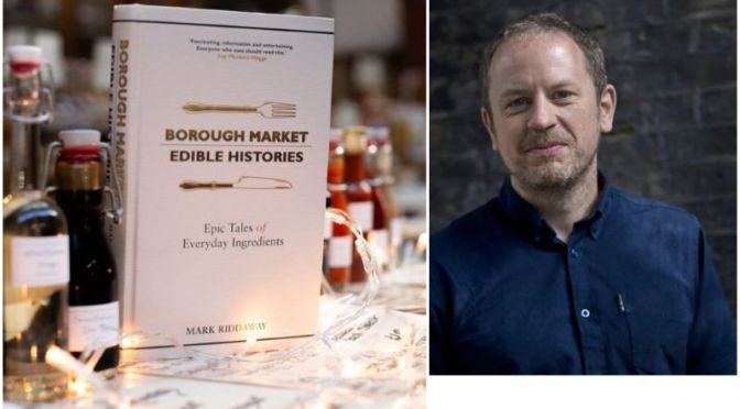 Book Podcast: 'Borough Market – Edible Histories' Author Mark Riddaway