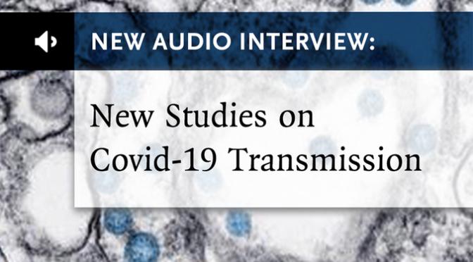 Covid-19 Podcast: New Studies On Transmission