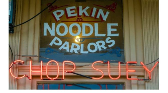 Food & Culture: 'Pekin Noodle Parlor – Oldest Chinese Restaurant In U.S.'