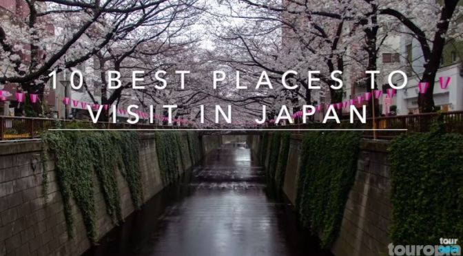 Travel: 'Ten Best Places To Visit In Japan' (Video)