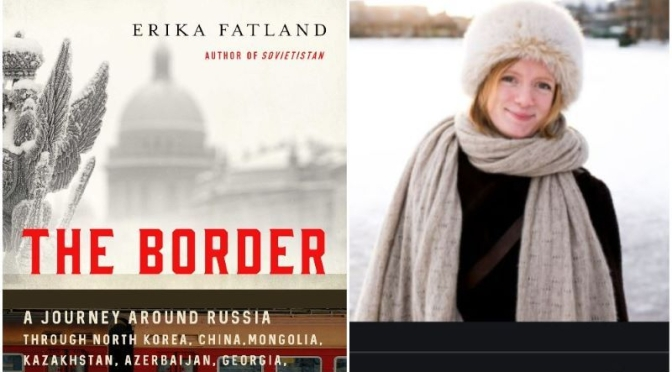 Interview: Erika Fatland, Author Of 'The Border – A Journey Around Russia'