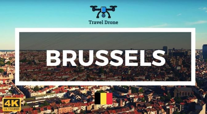 Aerial Travel: 'Brussels' – Capital Of Belgium (Video)