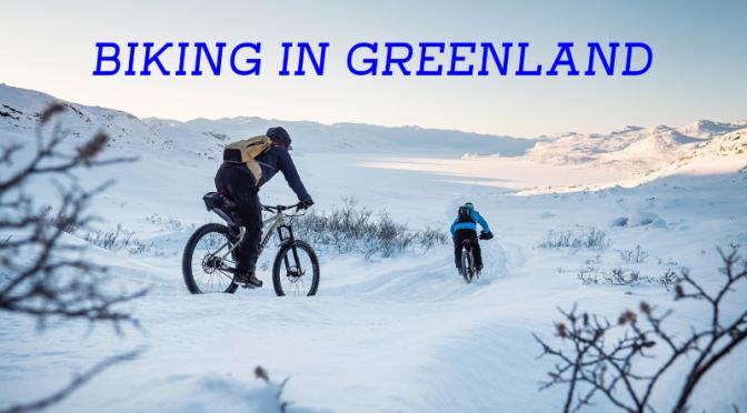 Travel & Adventure: 'Biking In Greenland'