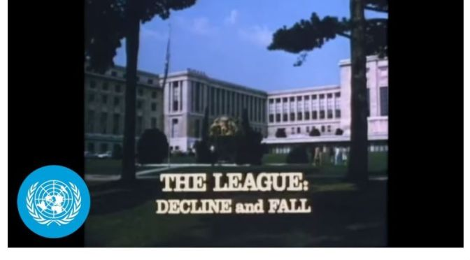 World History: 'The Decline And Fall Of The League Of Nations' (Video)