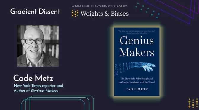 Interview: 'GENIUS MAKERS' Author Cade Metz On   Artificial Intelligence From A Human Perspective