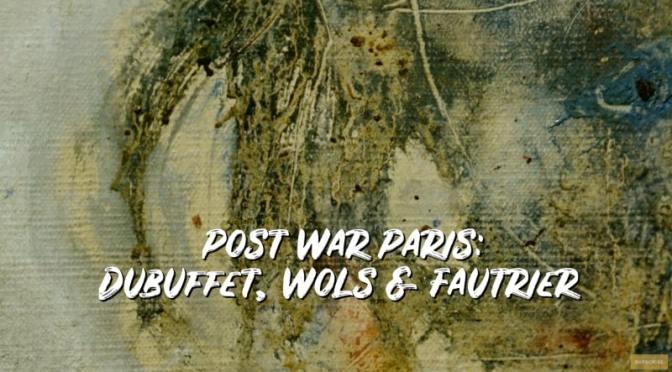 Art: 'Dubuffet, Wols & Fautrier In Post-War Paris'