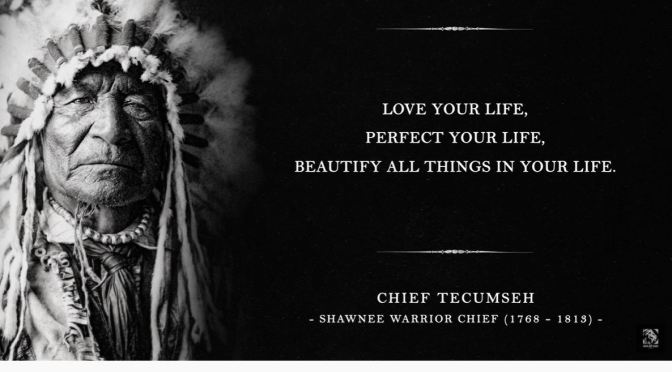 Great Life Quotes: 'So Live Your Life' – Shawnee Chief Tecumseh (1768-1813)