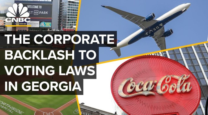 Politics: The Corporate Backlash To Georgia's New Voting Law (CNBC)