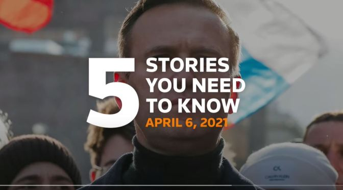News: 5 Top Stories For April 6, 2021 (Video)