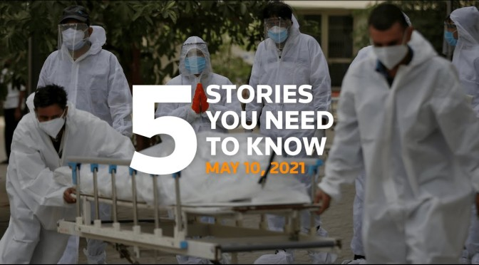 News: Top 5 Stories For May 10, 2021 (Video)