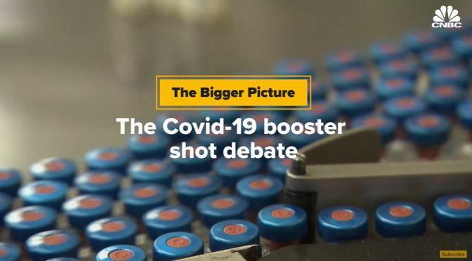 Covid-19: The Booster Shot Debate (CNBC Video)