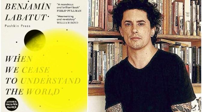 Books: 'When We Cease To Understand The World' By Benjamín Labatut (2021)