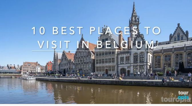 Travel Guide: The 10 Best Places To Visit In Belgium